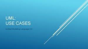 UML USE CASES Unified Modeling Language 2 0