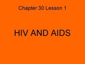 Chapter 30 Lesson 1 HIV AND AIDS HIV