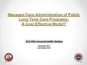 Managed Care Administration of Public Long Term Care