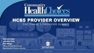 HCBS PROVIDER OVERVIEW CHC PHASE 3 PROVIDER SUMMIT