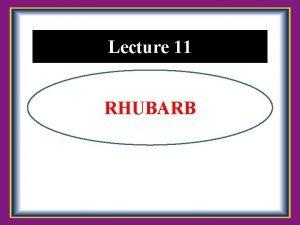 Lecture 11 RHUBARB Botanical Description Botanical Name Rhubarb