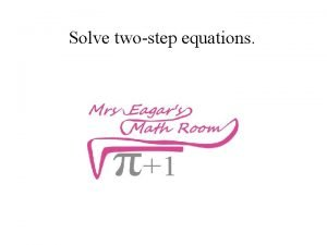 Solve twostep equations To solve twostep equations undo