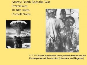 Atomic Bomb Ends the War Power Point 10