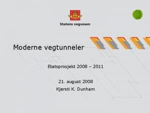 Moderne vegtunneler Etatsprosjekt 2008 2011 21 august 2008