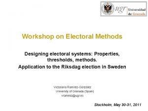 Workshop on Electoral Methods Designing electoral systems Properties