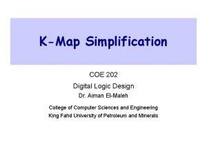 KMap Simplification COE 202 Digital Logic Design Dr