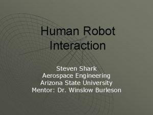 Human Robot Interaction Steven Shark Aerospace Engineering Arizona