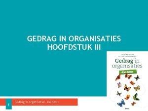 GEDRAG IN ORGANISATIES HOOFDSTUK III 1 Gedrag in