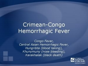 CrimeanCongo Hemorrhagic Fever Congo Fever Central Asian Hemorrhagic