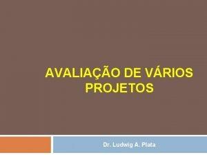 AVALIAO DE VRIOS PROJETOS Dr Ludwig A Plata