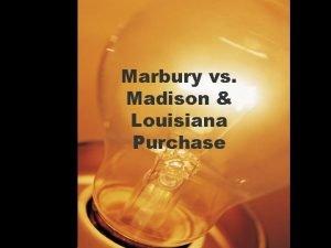 Marbury vs Madison Louisiana Purchase Marbury vs Madison
