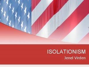 ISOLATIONISM Jenel Virden ISOLATIONISM THOMAS PAINE JOHN ADAMS