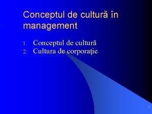 Conceptul de cultur n management 1 2 Conceptul