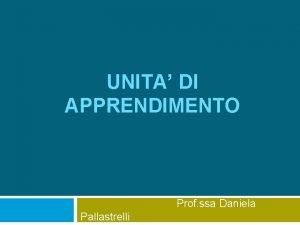 UNITA DI APPRENDIMENTO Prof ssa Daniela Pallastrelli UNITA