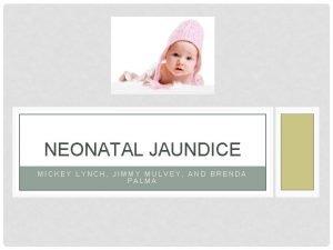 NEONATAL JAUNDICE MICKEY LYNCH JIMMY MULVEY AND BRENDA