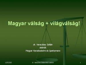 Magyar vlsg vilgvlsg dr Vereczkey Zoltn alelnk Magyar