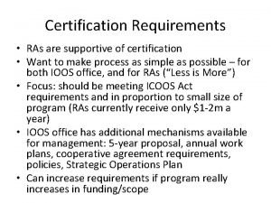 Certification Requirements RAs are supportive of certification Want