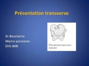 Prsentation transverse Dr Bouchama Maitre assistante EHSSMK Dfinition