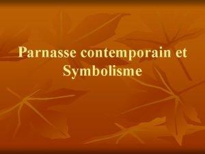 Parnasse contemporain et Symbolisme Parnasse contemporain n n