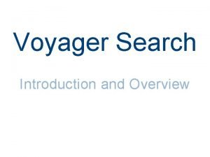 Voyager Search Introduction and Overview Topics Voyager who