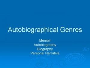 Autobiographical Genres Memoir Autobiography Biography Personal Narrative Autobiography