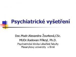 Psychiatrick vyeten Doc Mudr Alexandra ourkov CSc MUDr