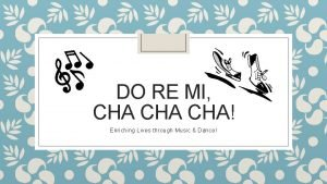 DO RE MI CHA CHA Enriching Lives through