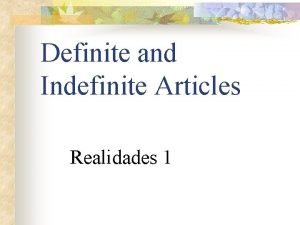Definite and Indefinite Articles Realidades 1 NOUNS n