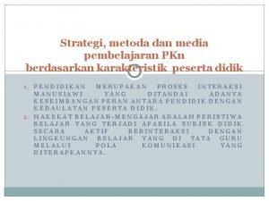 Strategi metoda dan media pembelajaran PKn berdasarkan karakteristik