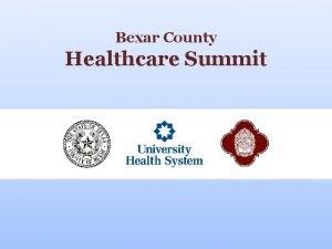 Bexar County Healthcare Summit Bexar County Healthcare Summit