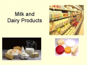 Milk and Dairy Products What is milk 87