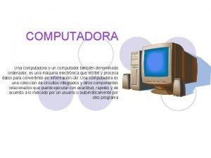 COMPUTADORA Una computadora o un computador tambin denominado