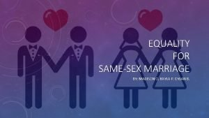 EQUALITY FOR SAMESEX MARRIAGE BY MADISON O KAYLA