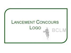 LANCEMENT CONCOURS LOGO BCLM POURQUOI CE CONCOURS Le