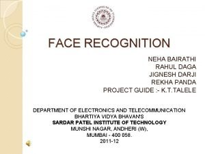FACE RECOGNITION NEHA BAIRATHI RAHUL DAGA JIGNESH DARJI