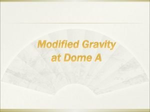 Modified Gravity at Dome A Dark Energy Modified