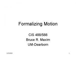 Formalizing Motion CIS 488588 Bruce R Maxim UMDearborn