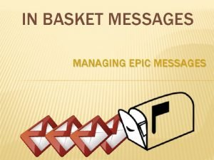 IN BASKET MESSAGES MANAGING EPIC MESSAGES EPIC IN