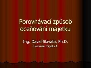 Porovnvac zpsob oceovn majetku Ing David Slavata Ph