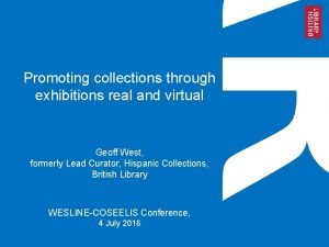 Promoting collections through exhibitions real and virtual Geoff