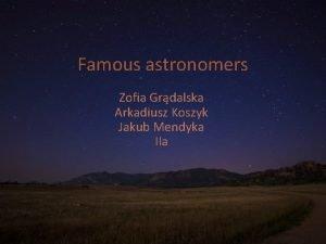 Famous astronomers Zofia Grdalska Arkadiusz Koszyk Jakub Mendyka