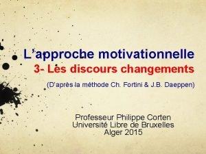 Lapproche motivationnelle 3 Les discours changements Daprs la
