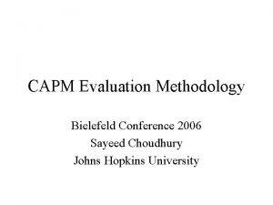 CAPM Evaluation Methodology Bielefeld Conference 2006 Sayeed Choudhury
