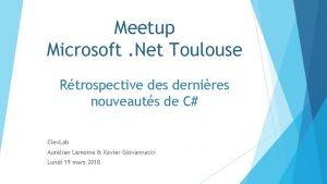 Meetup Microsoft Net Toulouse Rtrospective des dernires nouveauts