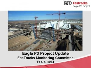 Eagle Project Update Eagle P 3 Project Update