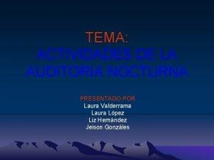 TEMA ACTIVIDADES DE LA AUDITORIA NOCTURNA PRESENTADO POR