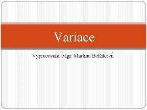 Variace Vypracovala Mgr Martina Belkov Kombinatorick lohy Variace