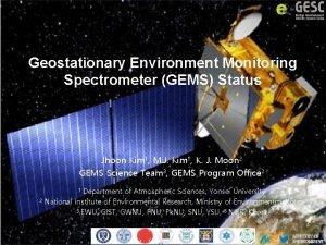 Geostationary Environment Monitoring Spectrometer GEMS Status Jhoon Kim