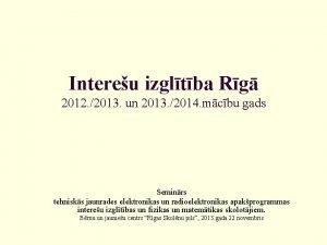 Intereu izgltba Rg 2012 2013 un 2013 2014