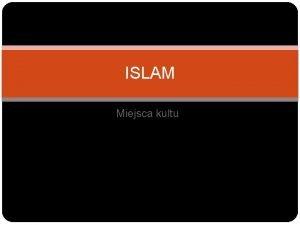 ISLAM Miejsca kultu Islam jako religia monoteistyczna islam